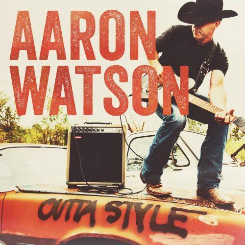 """Aaron Watson – """"Outta Style"""""""